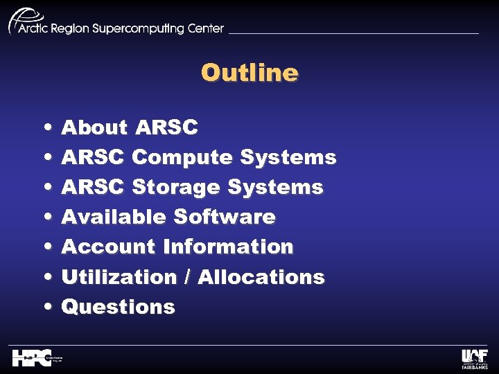 Outline • • About ARSC Compute Systems ARSC Storage Systems Available Software Account Information