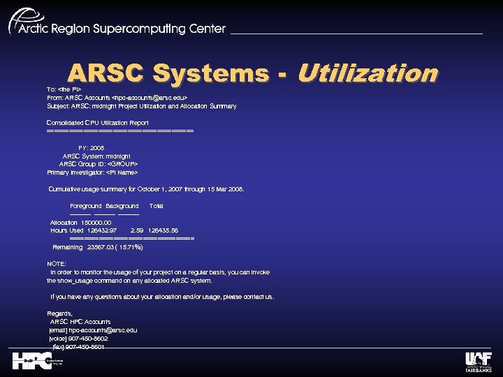 ARSC Systems - Utilization To: <the PI> From: ARSC Accounts <hpc-accounts@arsc. edu> Subject: ARSC: