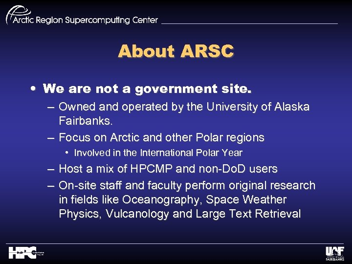 About ARSC • We are not a government site. – Owned and operated by