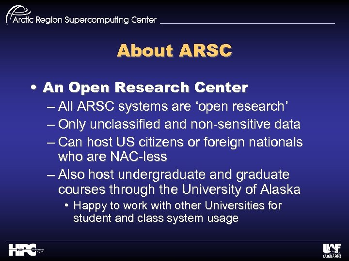 About ARSC • An Open Research Center – All ARSC systems are 'open research'
