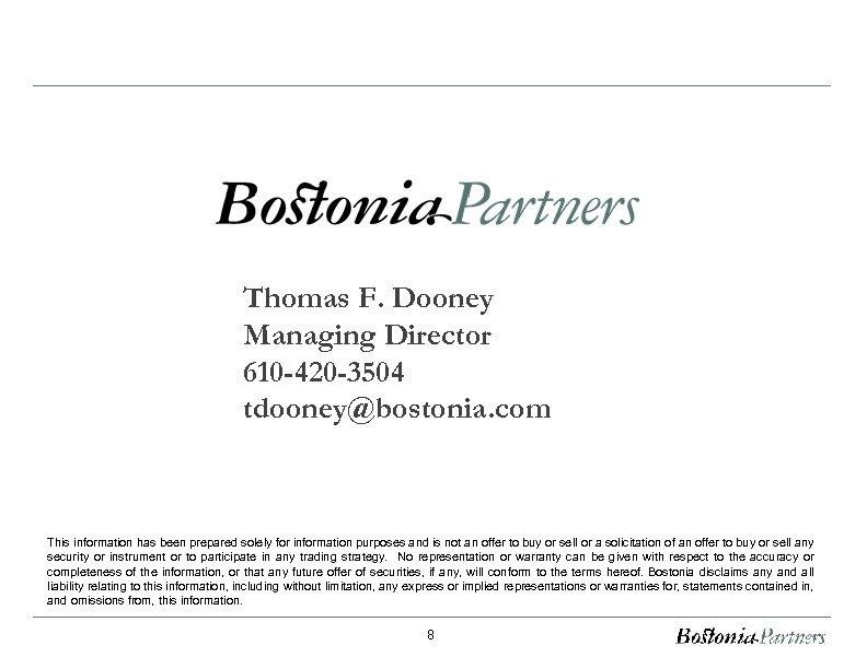 Thomas F. Dooney Managing Director 610 -420 -3504 tdooney@bostonia. com This information has been