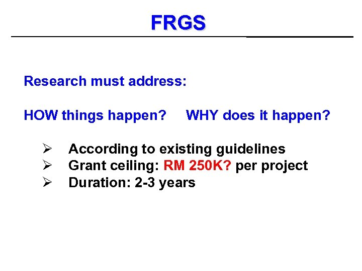 FRGS Research must address: HOW things happen? Ø Ø Ø WHY does it happen?