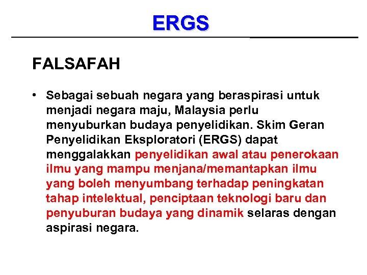 ERGS FALSAFAH • Sebagai sebuah negara yang beraspirasi untuk menjadi negara maju, Malaysia perlu