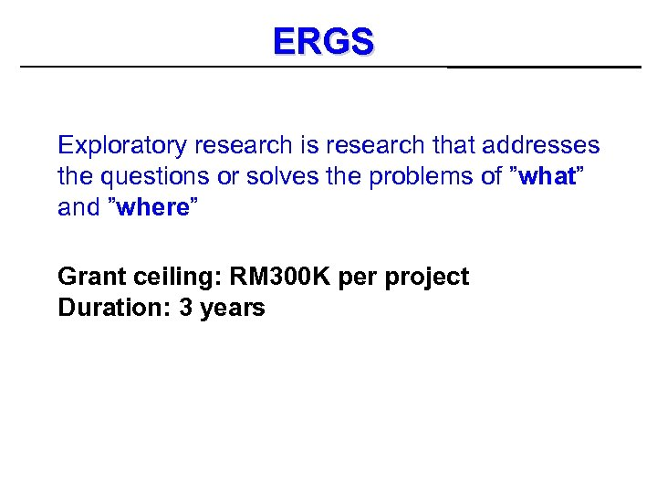 ERGS Exploratory research is research that addresses the questions or solves the problems of