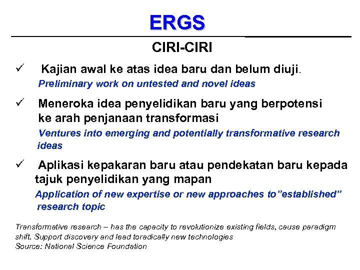 ERGS CIRI-CIRI ü Kajian awal ke atas idea baru dan belum diuji. Preliminary work