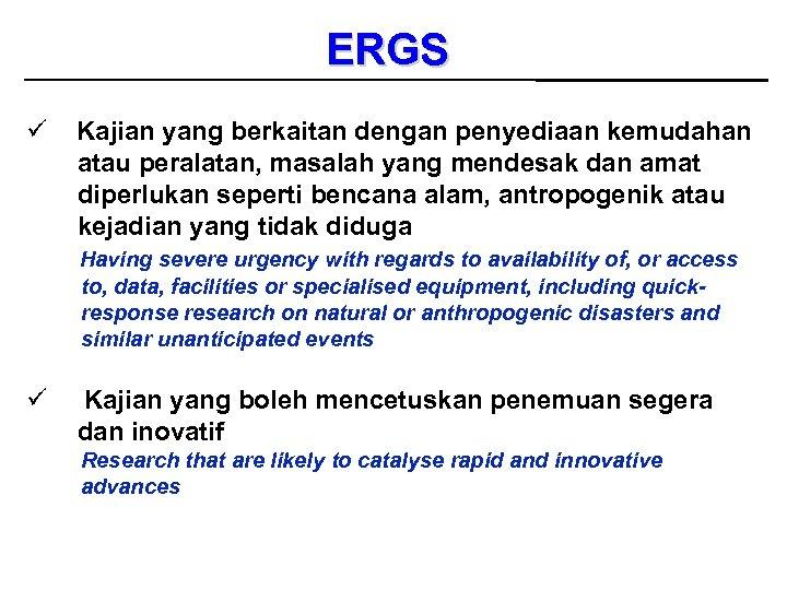 ERGS ü Kajian yang berkaitan dengan penyediaan kemudahan atau peralatan, masalah yang mendesak dan