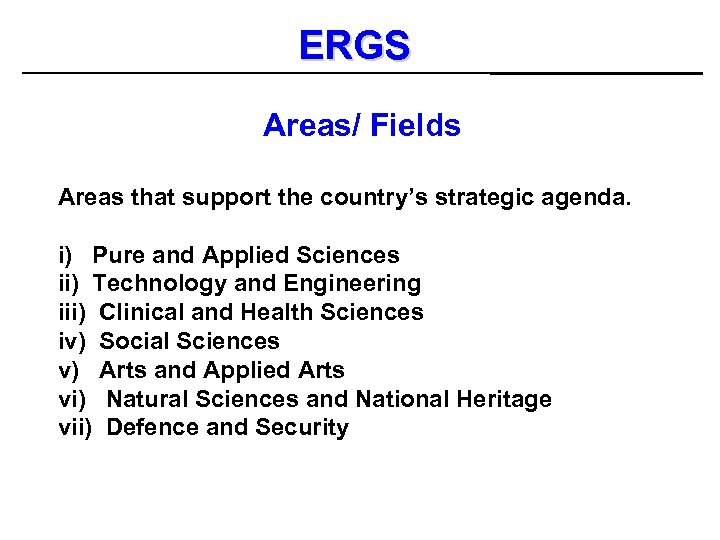 ERGS Areas/ Fields Areas that support the country's strategic agenda. i) Pure and Applied