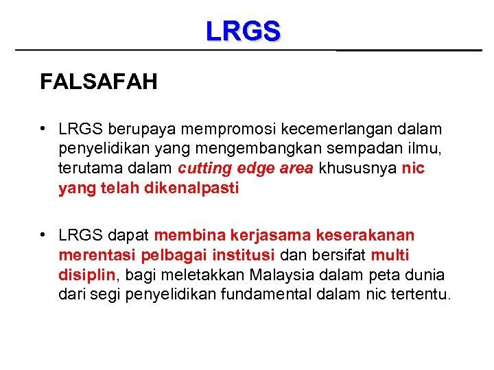LRGS FALSAFAH • LRGS berupaya mempromosi kecemerlangan dalam penyelidikan yang mengembangkan sempadan ilmu, terutama