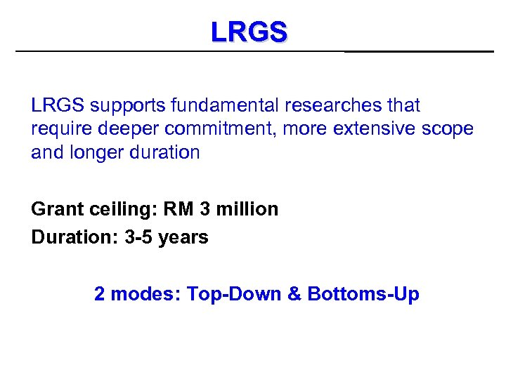 LRGS supports fundamental researches that require deeper commitment, more extensive scope and longer duration