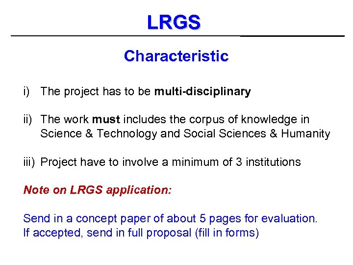 LRGS Characteristic i) The project has to be multi-disciplinary ii) The work must includes