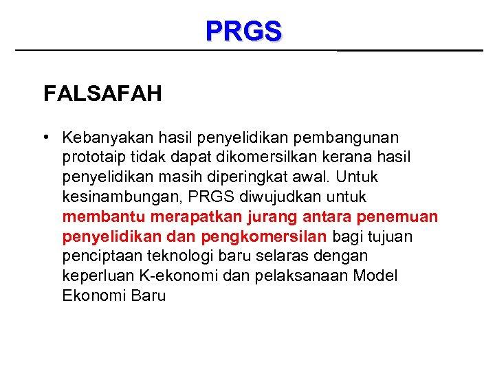 PRGS FALSAFAH • Kebanyakan hasil penyelidikan pembangunan prototaip tidak dapat dikomersilkan kerana hasil penyelidikan