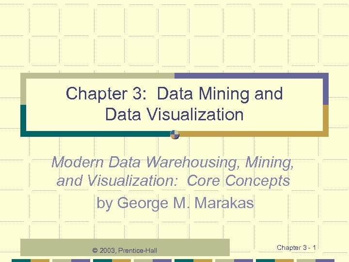 Chapter 3: Data Mining and Data Visualization Modern Data Warehousing, Mining, and Visualization: Core