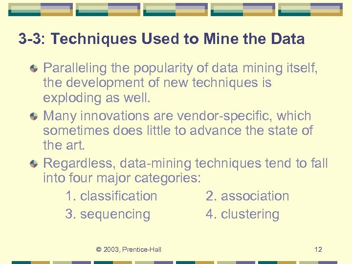 3 -3: Techniques Used to Mine the Data Paralleling the popularity of data mining