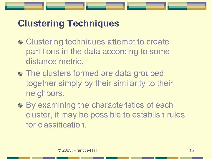 Clustering Techniques Clustering techniques attempt to create partitions in the data according to some