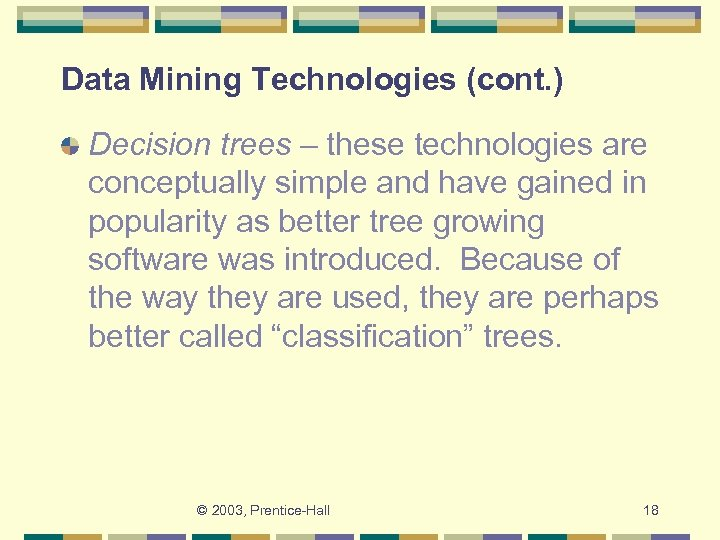 Data Mining Technologies (cont. ) Decision trees – these technologies are conceptually simple and