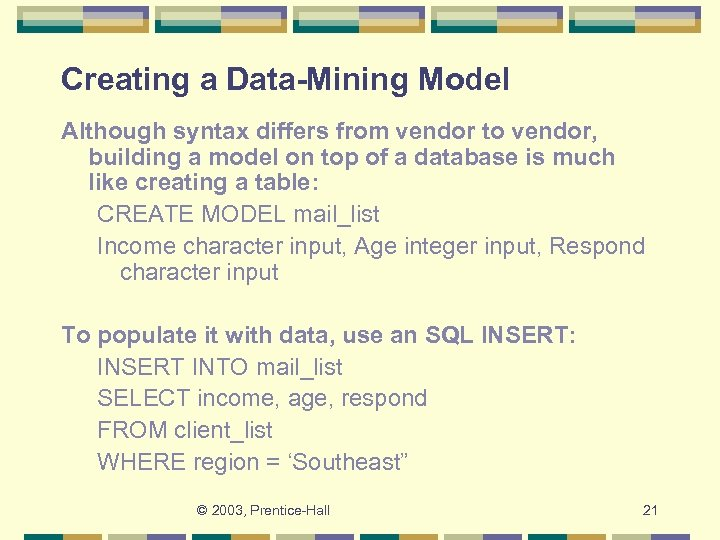 Creating a Data-Mining Model Although syntax differs from vendor to vendor, building a model
