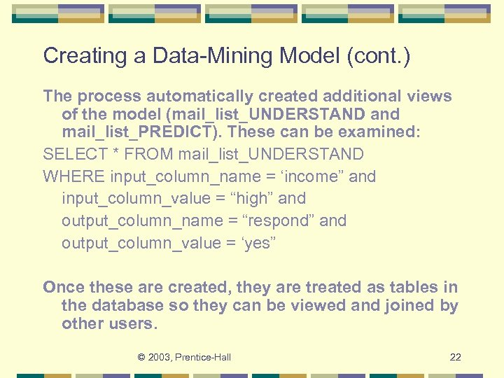 Creating a Data-Mining Model (cont. ) The process automatically created additional views of the