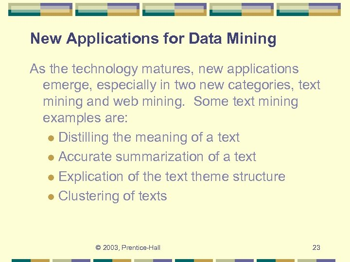 New Applications for Data Mining As the technology matures, new applications emerge, especially in