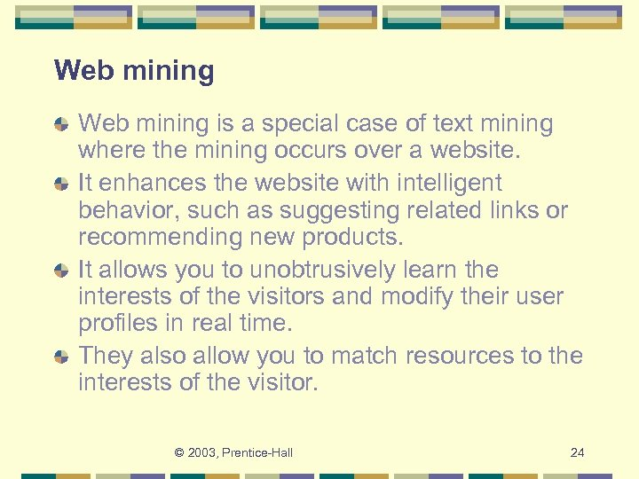 Web mining is a special case of text mining where the mining occurs over
