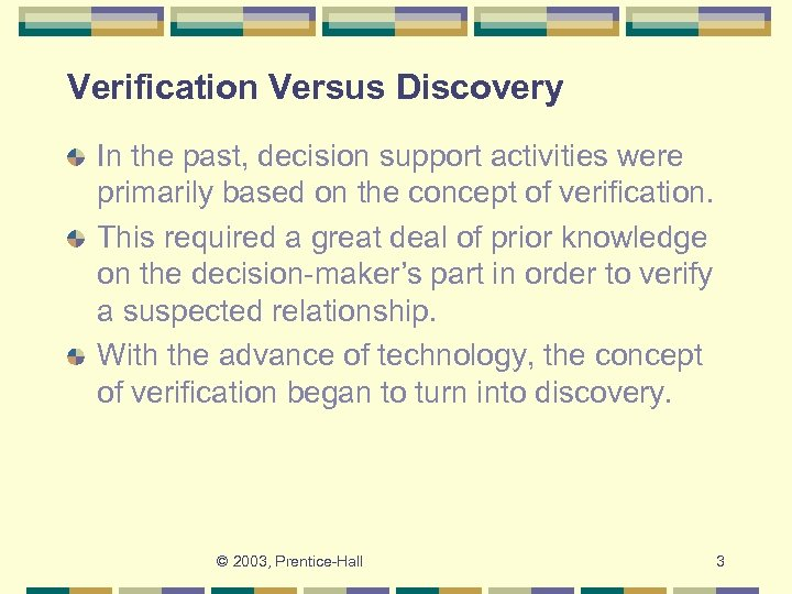 Verification Versus Discovery In the past, decision support activities were primarily based on the