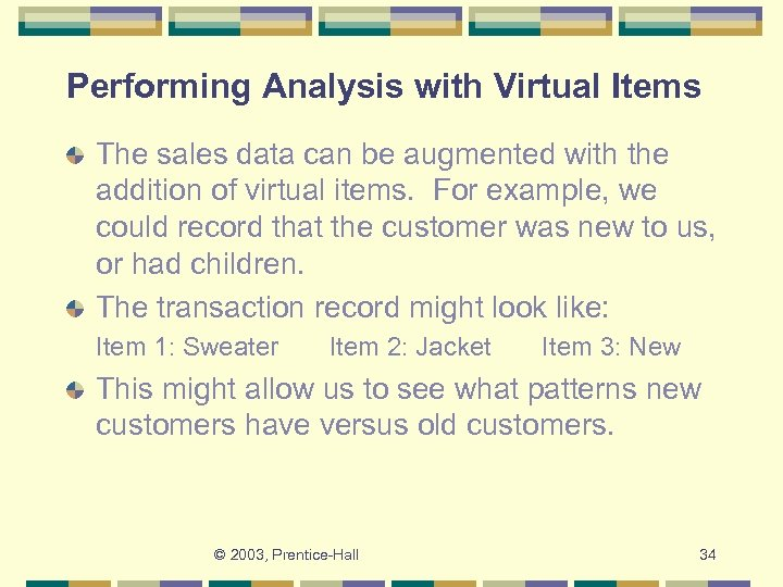 Performing Analysis with Virtual Items The sales data can be augmented with the addition