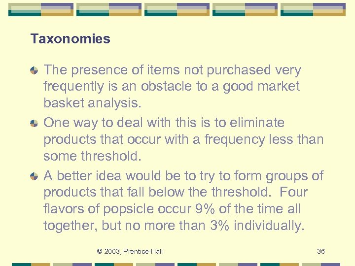 Taxonomies The presence of items not purchased very frequently is an obstacle to a