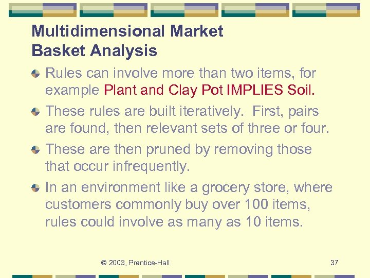 Multidimensional Market Basket Analysis Rules can involve more than two items, for example Plant