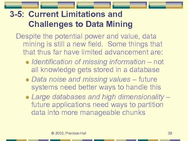 3 -5: Current Limitations and Challenges to Data Mining Despite the potential power and