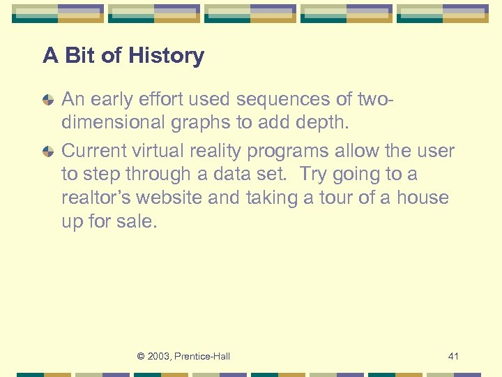 A Bit of History An early effort used sequences of twodimensional graphs to add