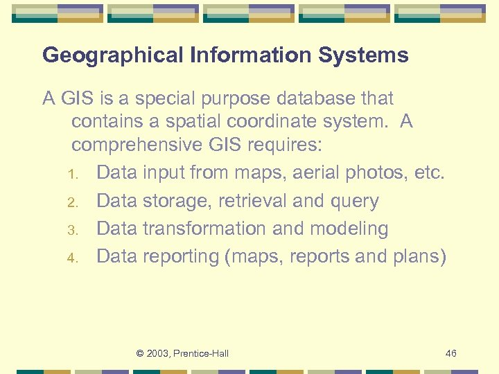 Geographical Information Systems A GIS is a special purpose database that contains a spatial