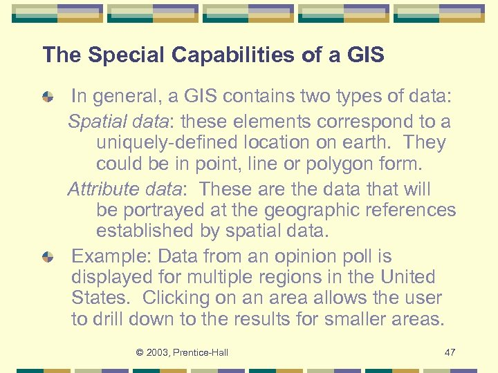 The Special Capabilities of a GIS In general, a GIS contains two types of