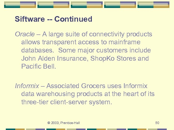 Siftware -- Continued Oracle – A large suite of connectivity products allows transparent access