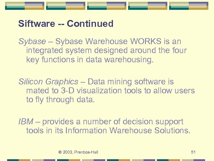 Siftware -- Continued Sybase – Sybase Warehouse WORKS is an integrated system designed around