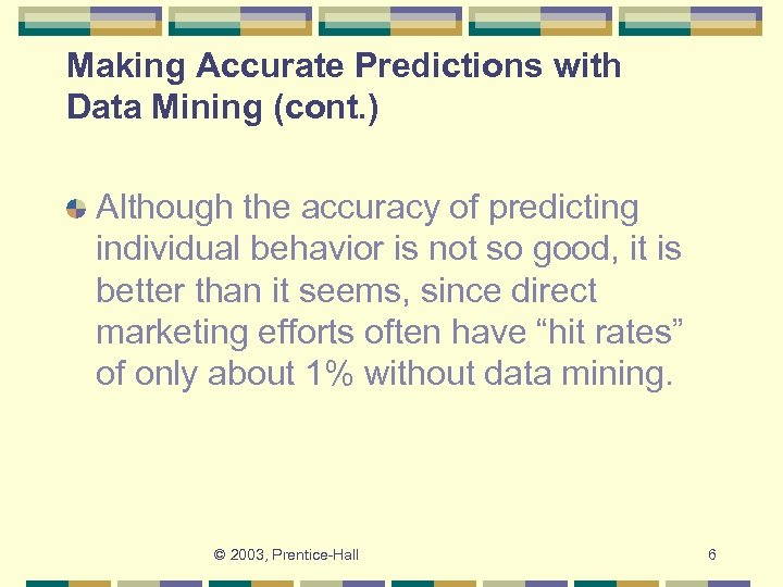 Making Accurate Predictions with Data Mining (cont. ) Although the accuracy of predicting individual