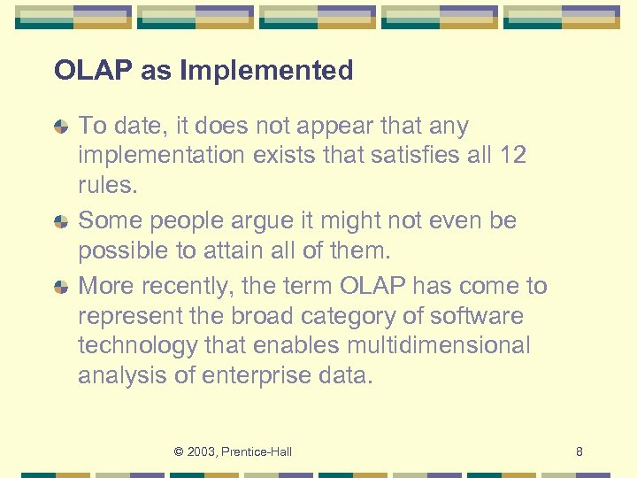 OLAP as Implemented To date, it does not appear that any implementation exists that