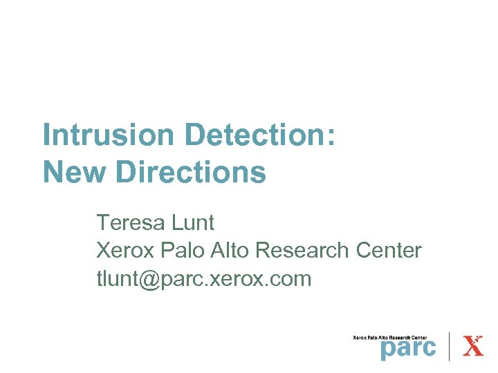 Intrusion Detection: New Directions Teresa Lunt Xerox Palo Alto Research Center tlunt@parc. xerox. com
