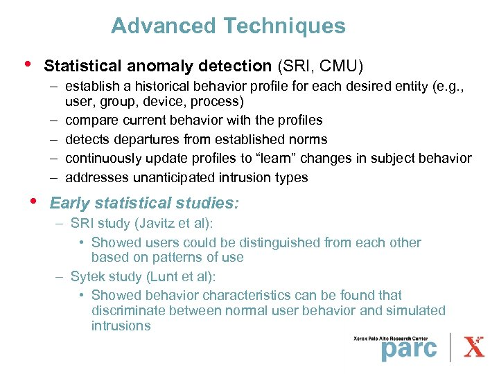 Advanced Techniques • Statistical anomaly detection (SRI, CMU) – establish a historical behavior profile