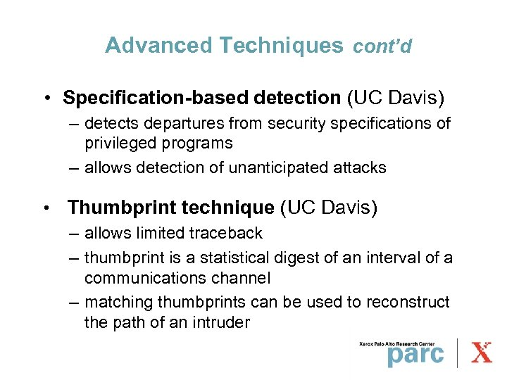 Advanced Techniques cont'd • Specification-based detection (UC Davis) – detects departures from security specifications