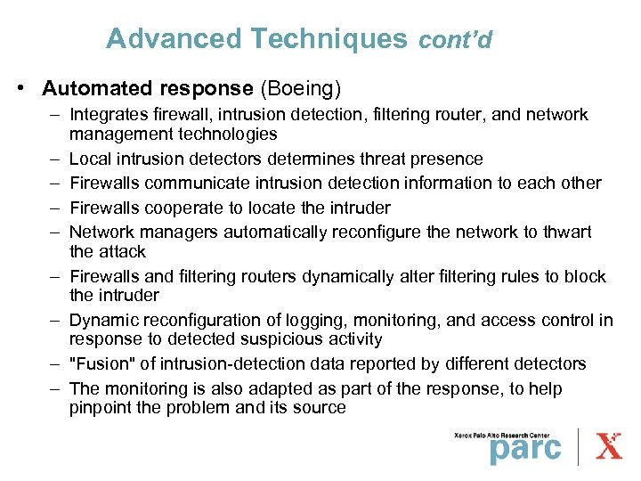 Advanced Techniques cont'd • Automated response (Boeing) – Integrates firewall, intrusion detection, filtering router,