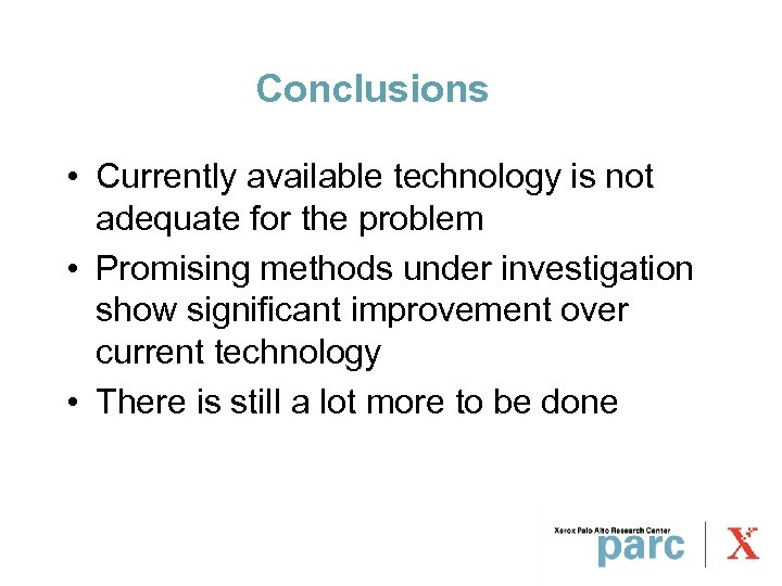 Conclusions • Currently available technology is not adequate for the problem • Promising methods
