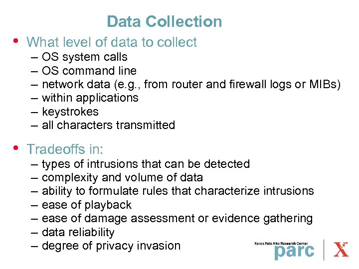 Data Collection • What level of data to collect • Tradeoffs in: – –
