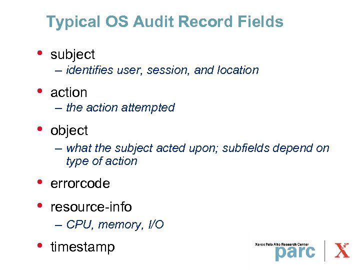Typical OS Audit Record Fields • subject • action • object – identifies user,