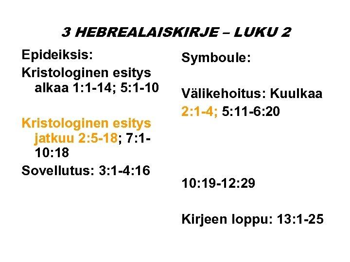 3 HEBREALAISKIRJE – LUKU 2 Epideiksis: Kristologinen esitys alkaa 1: 1 -14; 5: 1
