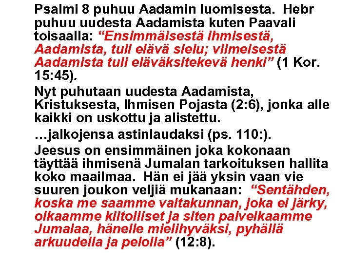 """Psalmi 8 puhuu Aadamin luomisesta. Hebr puhuu uudesta Aadamista kuten Paavali toisaalla: """"Ensimmäisestä ihmisestä,"""