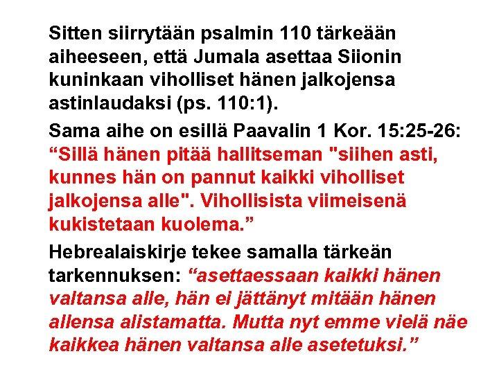 Sitten siirrytään psalmin 110 tärkeään aiheeseen, että Jumala asettaa Siionin kuninkaan viholliset hänen jalkojensa