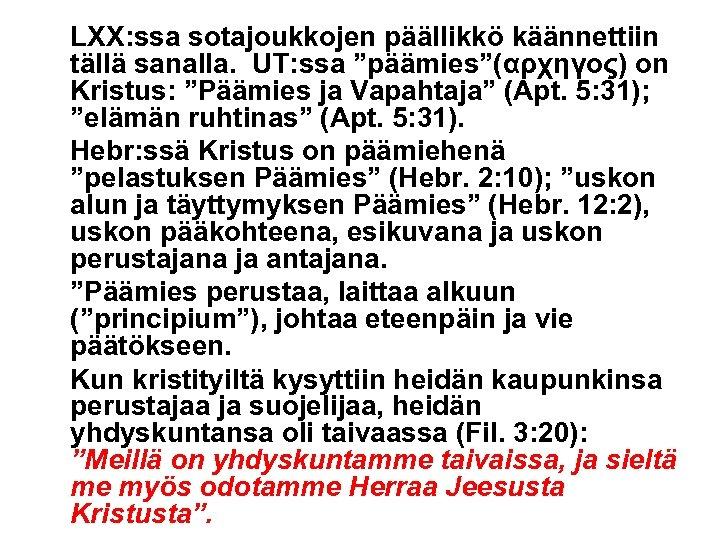 """LXX: ssa sotajoukkojen päällikkö käännettiin tällä sanalla. UT: ssa """"päämies""""(αρχηγος) on Kristus: """"Päämies ja"""