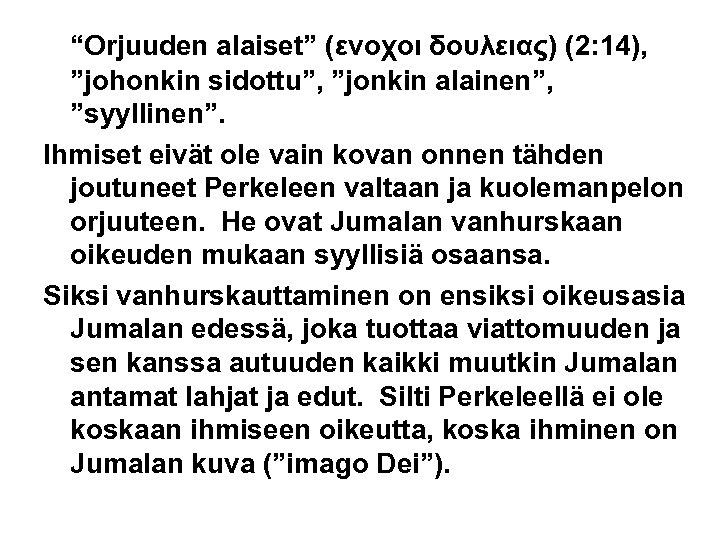 """""""Orjuuden alaiset"""" (ενοχοι δουλειας) (2: 14), """"johonkin sidottu"""", """"jonkin alainen"""", """"syyllinen"""". Ihmiset eivät ole"""
