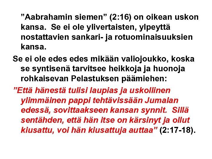 """""""Aabrahamin siemen"""" (2: 16) on oikean uskon kansa. Se ei ole ylivertaisten, ylpeyttä nostattavien"""