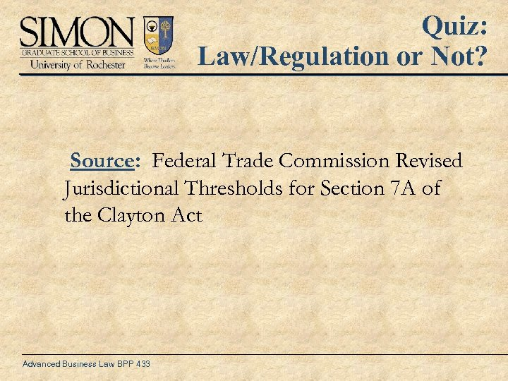 Quiz: Law/Regulation or Not? Source: Federal Trade Commission Revised Jurisdictional Thresholds for Section 7