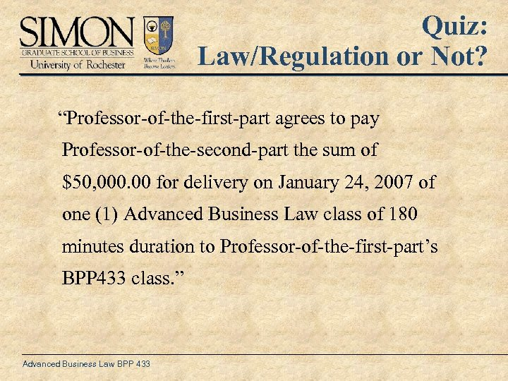 "Quiz: Law/Regulation or Not? ""Professor-of-the-first-part agrees to pay Professor-of-the-second-part the sum of $50, 000."